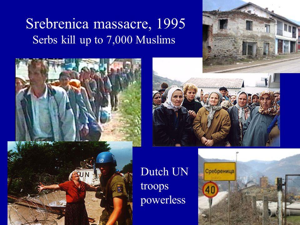 Srebrenica massacre, 1995 Serbs kill up to 7,000 Muslims Dutch UN troops powerless