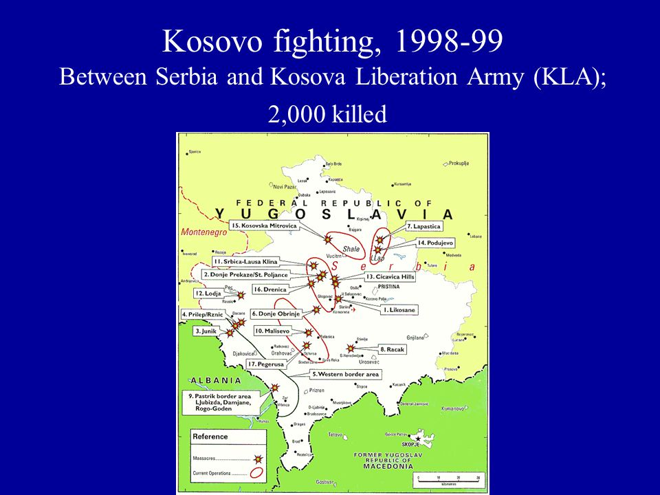 Kosovo fighting, 1998-99 Between Serbia and Kosova Liberation Army (KLA); 2,000 killed
