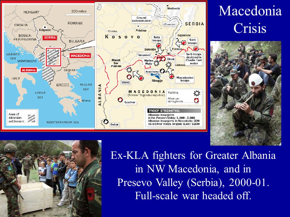 Macedonia Crisis Ex-KLA fighters for Greater Albania in NW Macedonia, and in Presevo Valley (Serbia), 2000-01.