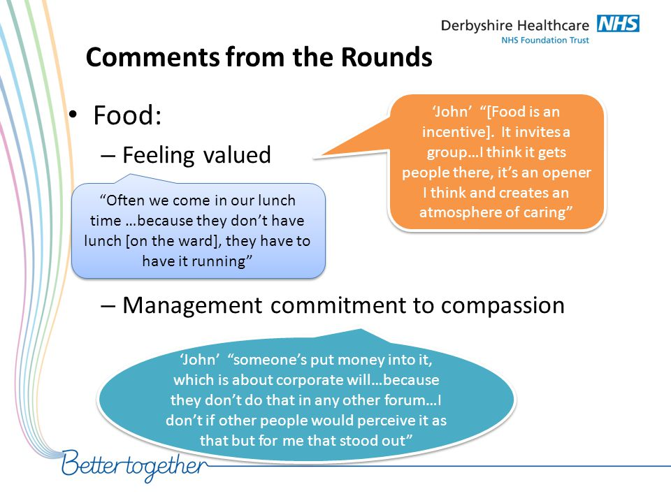 """Comments from the Rounds Food: – Feeling valued – Management commitment to compassion 'John' """"[Food is an incentive]. It invites a group…I think it ge"""