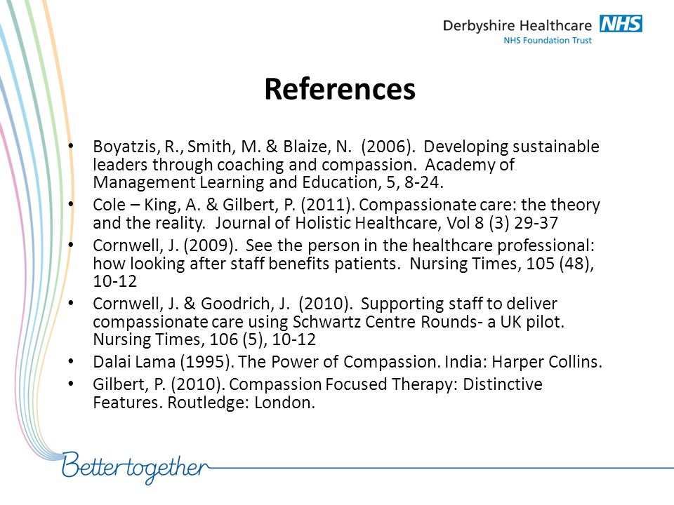 References Boyatzis, R., Smith, M. & Blaize, N. (2006). Developing sustainable leaders through coaching and compassion. Academy of Management Learning