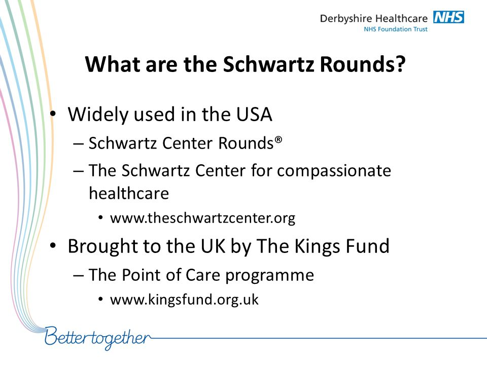 What are the Schwartz Rounds? Widely used in the USA – Schwartz Center Rounds® – The Schwartz Center for compassionate healthcare www.theschwartzcente