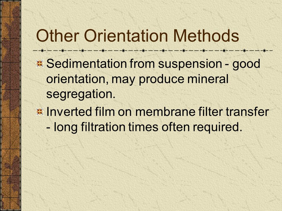 Smeared Slide Preparation Objective: Preparation of oriented clay aggregate for XRD.