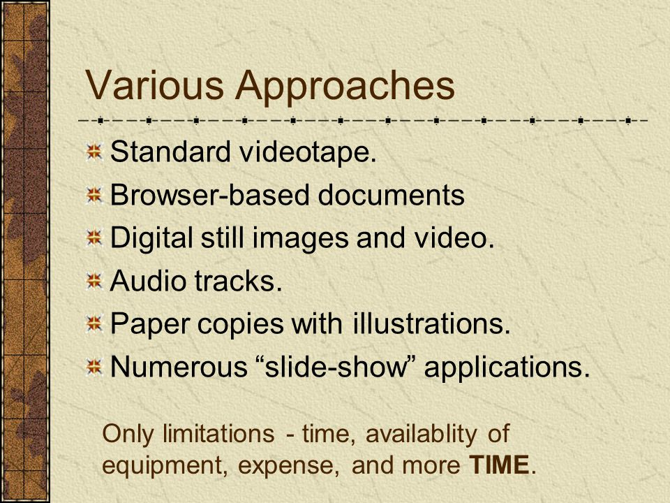 Various Approaches Standard videotape.Browser-based documents Digital still images and video.