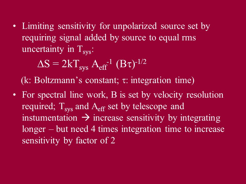 Limiting sensitivity for unpolarized source set by requiring signal added by source to equal rms uncertainty in T sys :  S = 2kT sys A eff -1 (B  )