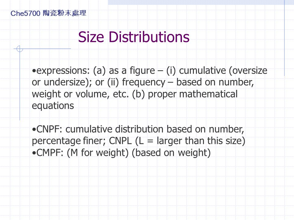 Size Distributions expressions: (a) as a figure – (i) cumulative (oversize or undersize); or (ii) frequency – based on number, weight or volume, etc.