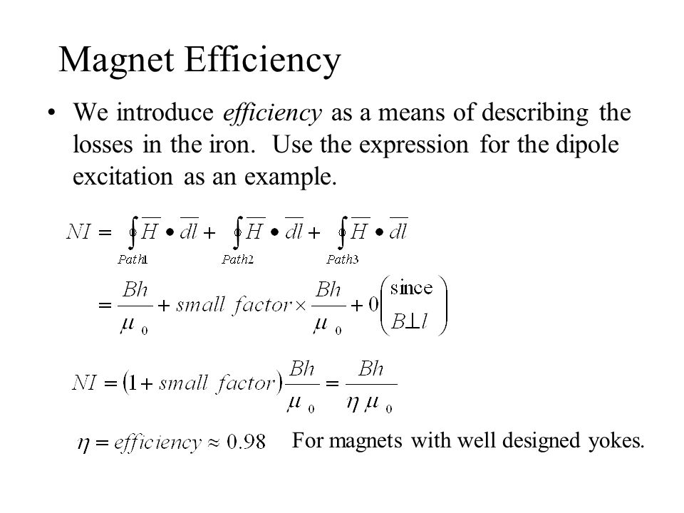 Magnet Efficiency We introduce efficiency as a means of describing the losses in the iron.