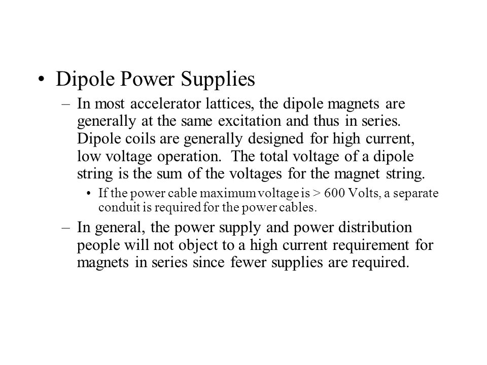 Dipole Power Supplies –In most accelerator lattices, the dipole magnets are generally at the same excitation and thus in series.