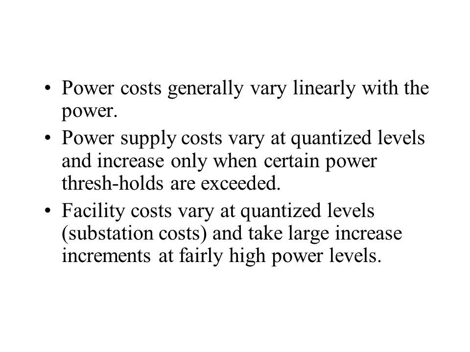 Power costs generally vary linearly with the power.
