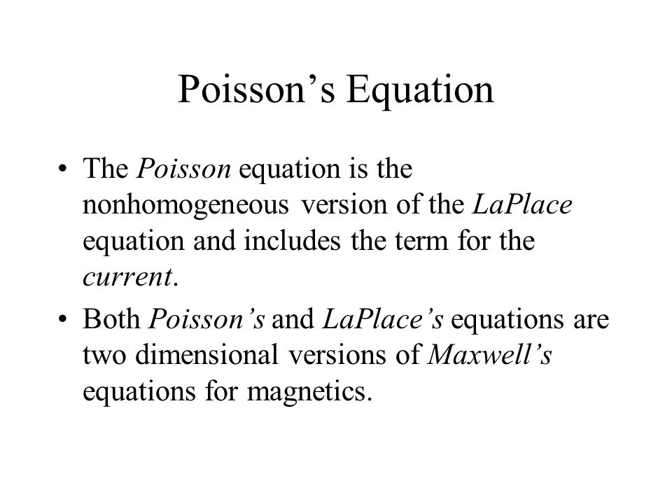Poisson's Equation The Poisson equation is the nonhomogeneous version of the LaPlace equation and includes the term for the current.