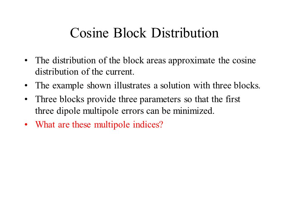 Cosine Block Distribution The distribution of the block areas approximate the cosine distribution of the current.