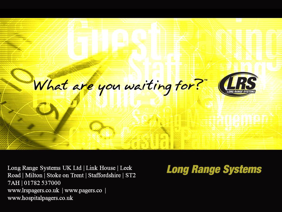 Long Range Systems UK Ltd | Link House | Leek Road | Milton | Stoke on Trent | Staffordshire | ST2 7AH | 01782 537000 www.lrspagers.co.uk | www.pagers