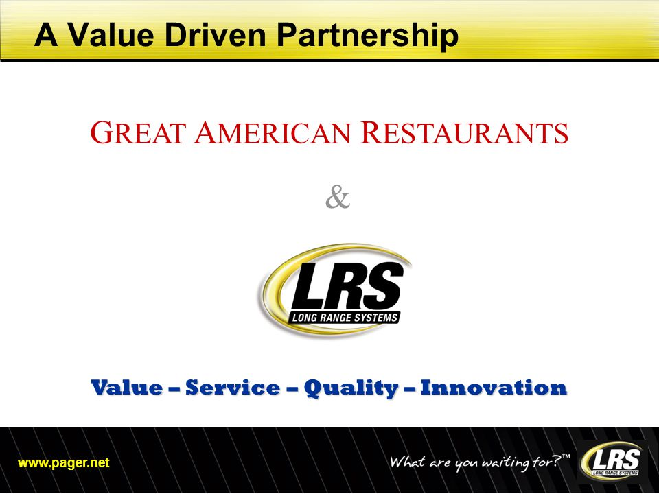 www.pager.net A Value Driven Partnership & Value – Service – Quality – Innovation G REAT A MERICAN R ESTAURANTS