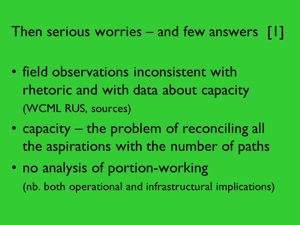Then serious worries – and few answers [1] field observations inconsistent with rhetoric and with data about capacity (WCML RUS, sources) capacity – t