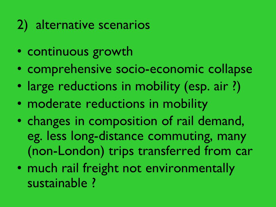 2) alternative scenarios continuous growth comprehensive socio-economic collapse large reductions in mobility (esp. air ?) moderate reductions in mobi