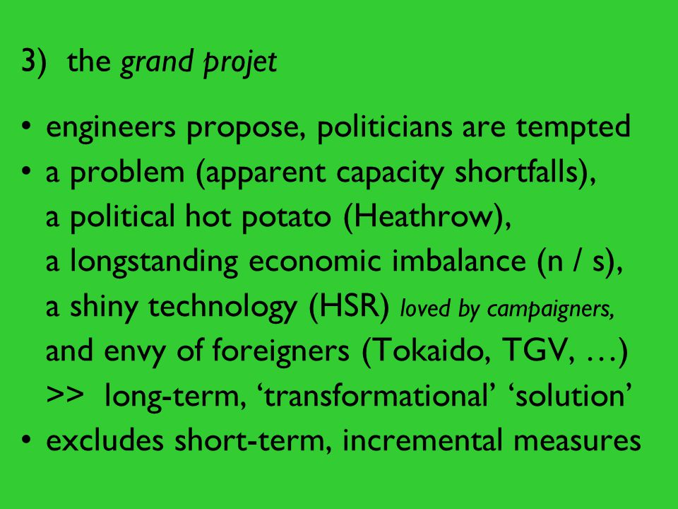 3) the grand projet engineers propose, politicians are tempted a problem (apparent capacity shortfalls), a political hot potato (Heathrow), a longstan