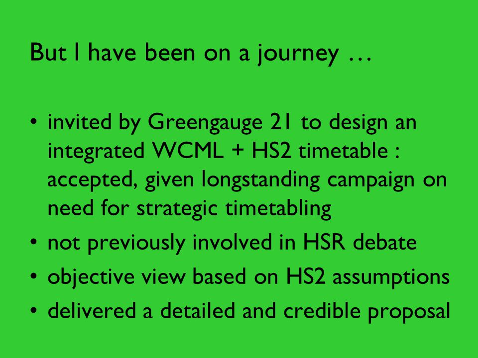 But I have been on a journey … invited by Greengauge 21 to design an integrated WCML + HS2 timetable : accepted, given longstanding campaign on need f