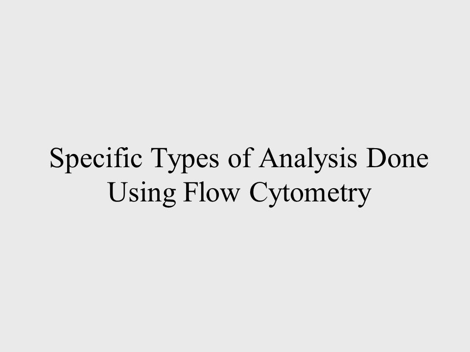 Specific Types of Analysis Done Using Flow Cytometry