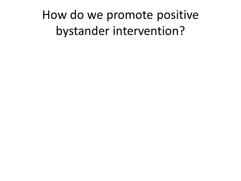 How do we promote positive bystander intervention?