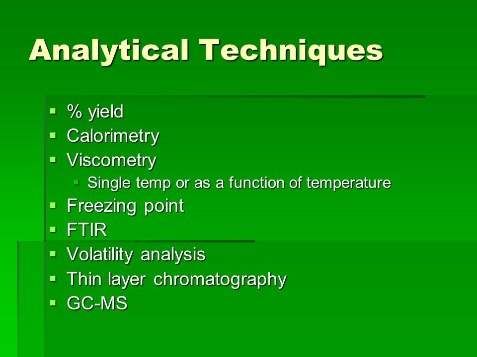 Analytical Techniques  % yield  Calorimetry  Viscometry  Single temp or as a function of temperature  Freezing point  FTIR  Volatility analysis