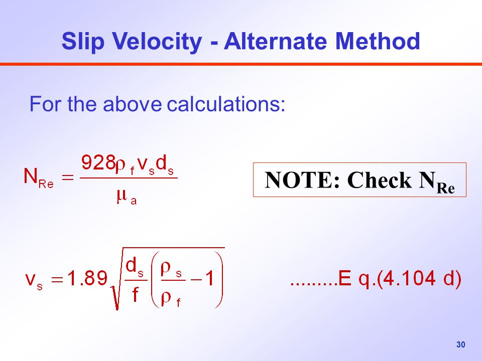 30 For the above calculations: Slip Velocity - Alternate Method NOTE: Check N Re