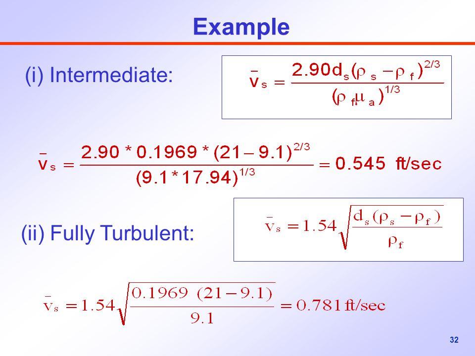 32 (i) Intermediate: (ii) Fully Turbulent: Example