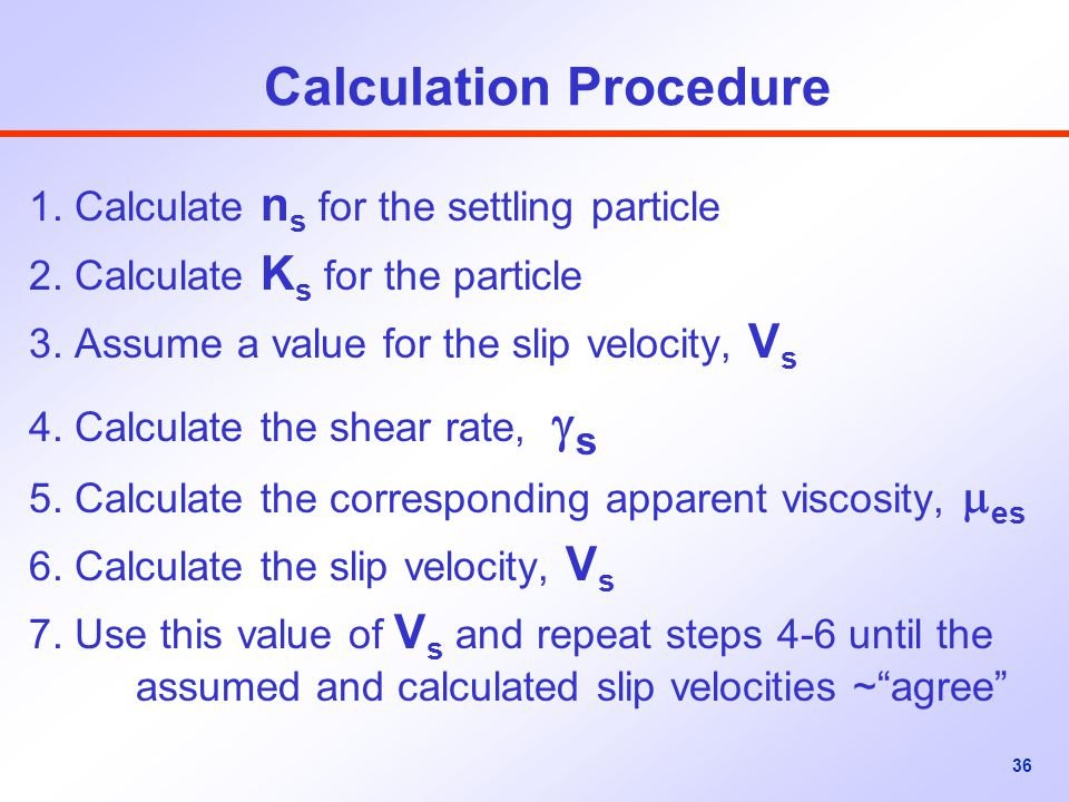 36 Calculation Procedure 1.Calculate n s for the settling particle 2.