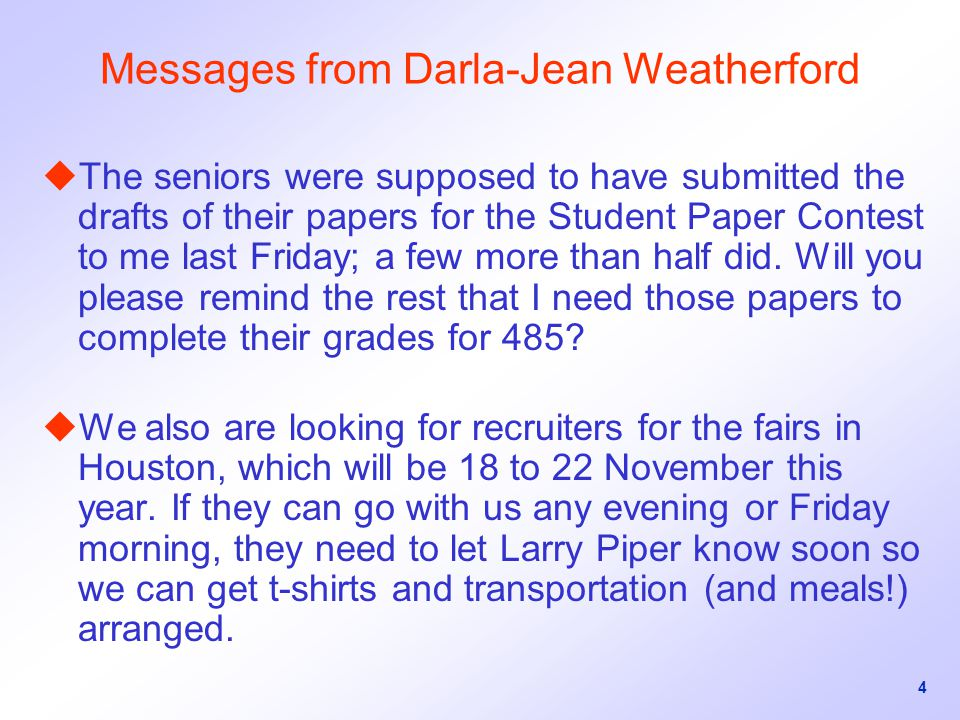 4 Messages from Darla-Jean Weatherford uThe seniors were supposed to have submitted the drafts of their papers for the Student Paper Contest to me last Friday; a few more than half did.