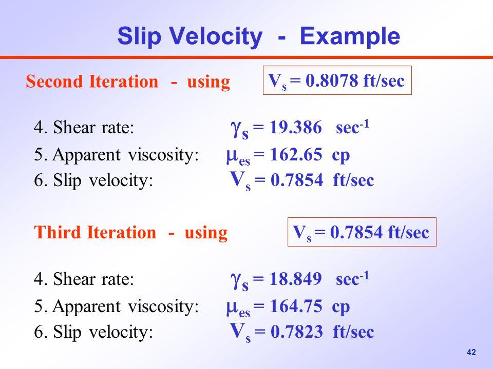 42 Slip Velocity - Example V s = 0.8078 ft/sec 4.Shear rate:  s = 19.386 sec -1 5.
