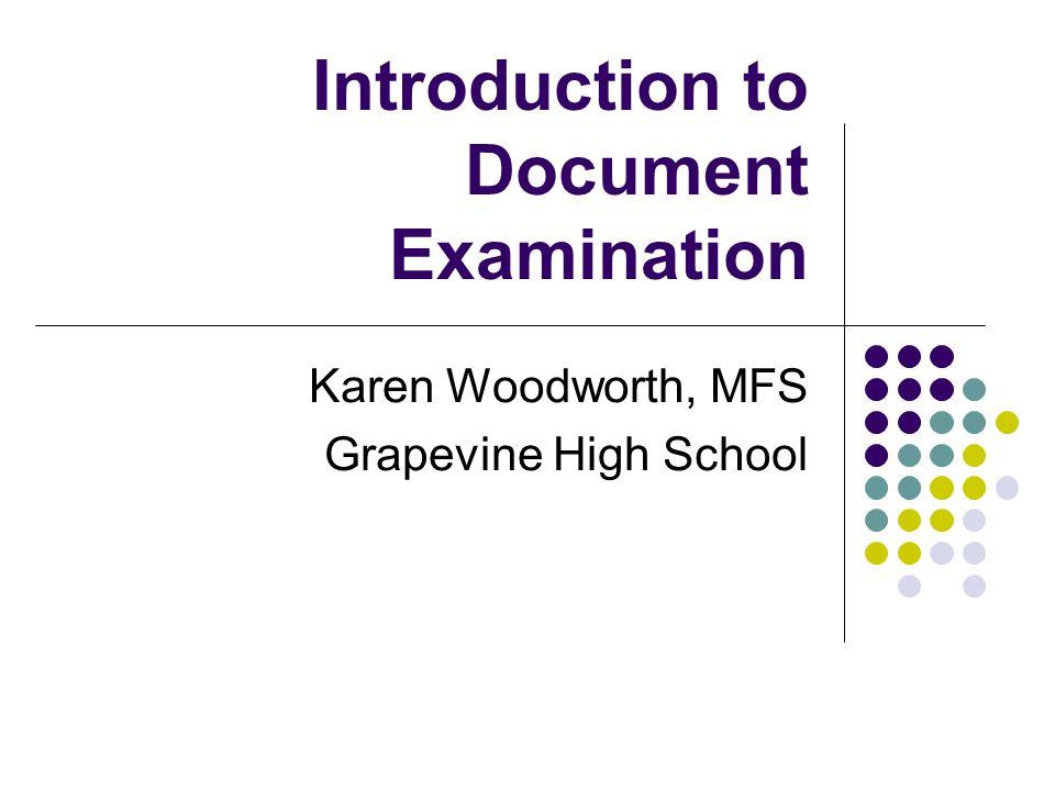Introduction to Document Examination Karen Woodworth, MFS Grapevine High School