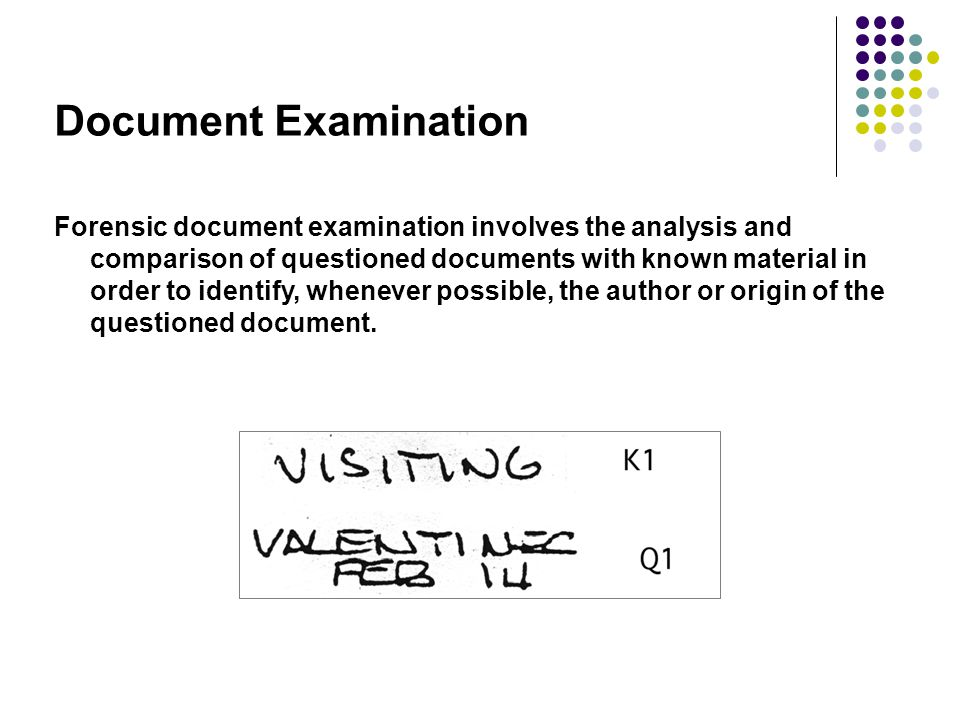 Document Examination Forensic document examination involves the analysis and comparison of questioned documents with known material in order to identi