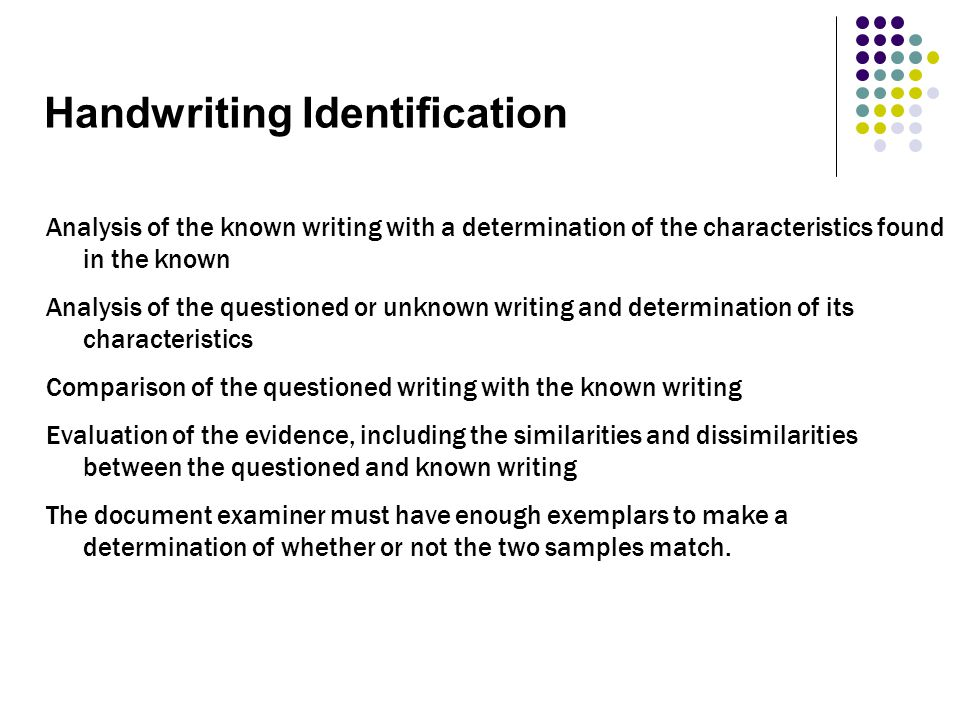Handwriting Identification Analysis of the known writing with a determination of the characteristics found in the known Analysis of the questioned or