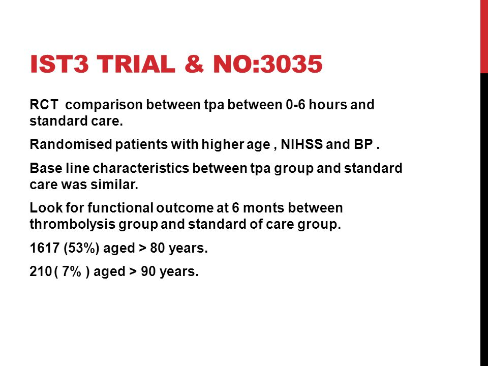 IST3 TRIAL & NO:3035 RCT comparison between tpa between 0-6 hours and standard care. Randomised patients with higher age, NIHSS and BP. Base line char