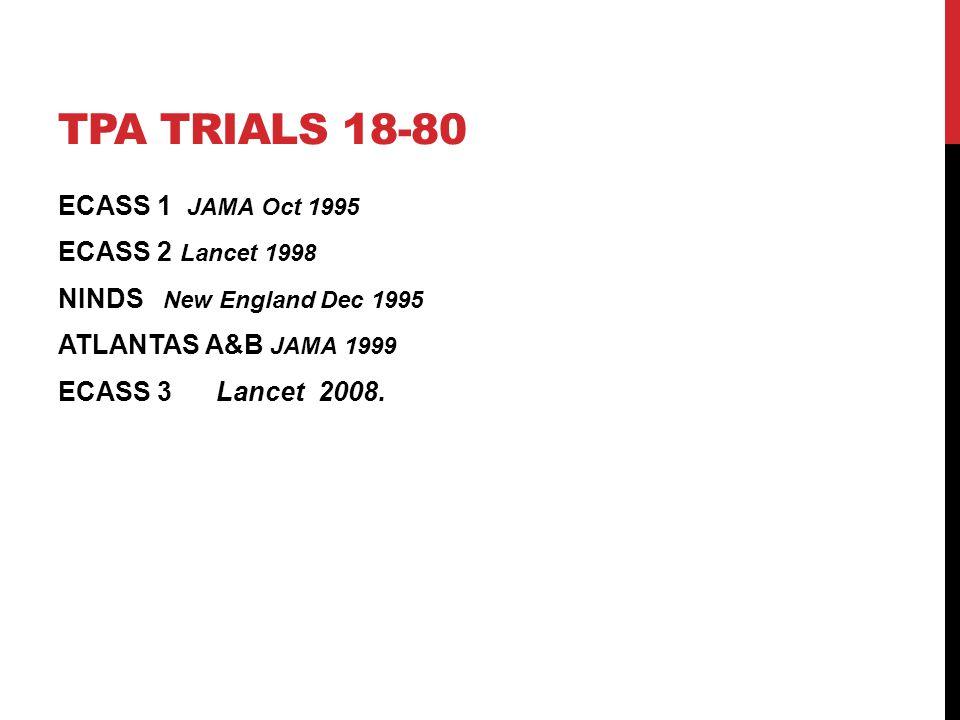 TPA TRIALS 18-80 ECASS 1 JAMA Oct 1995 ECASS 2 Lancet 1998 NINDS New England Dec 1995 ATLANTAS A&B JAMA 1999 ECASS 3 Lancet 2008.