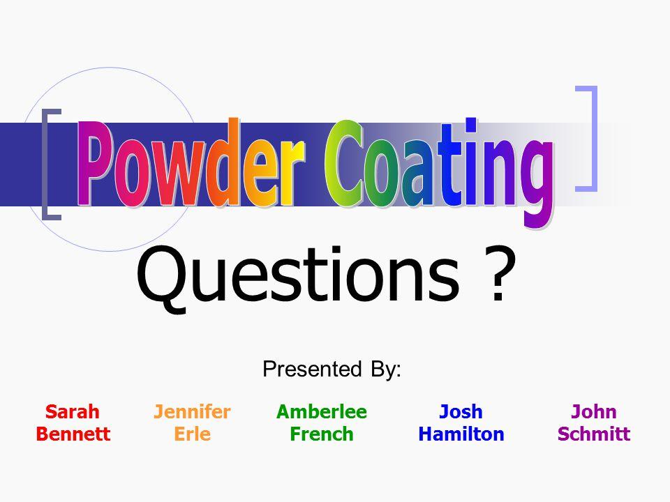 Presented By: Jennifer Erle Amberlee French Sarah Bennett Josh Hamilton John Schmitt Questions