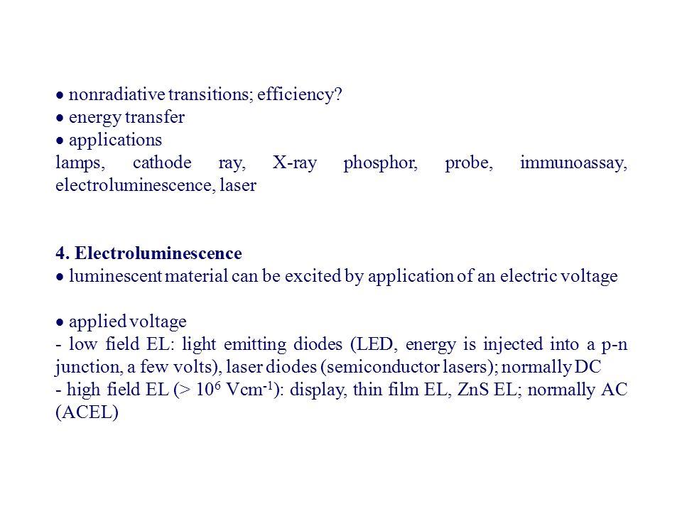 nonradiative transitions; efficiency?  energy transfer  applications lamps, cathode ray, X-ray phosphor, probe, immunoassay, electroluminescence,