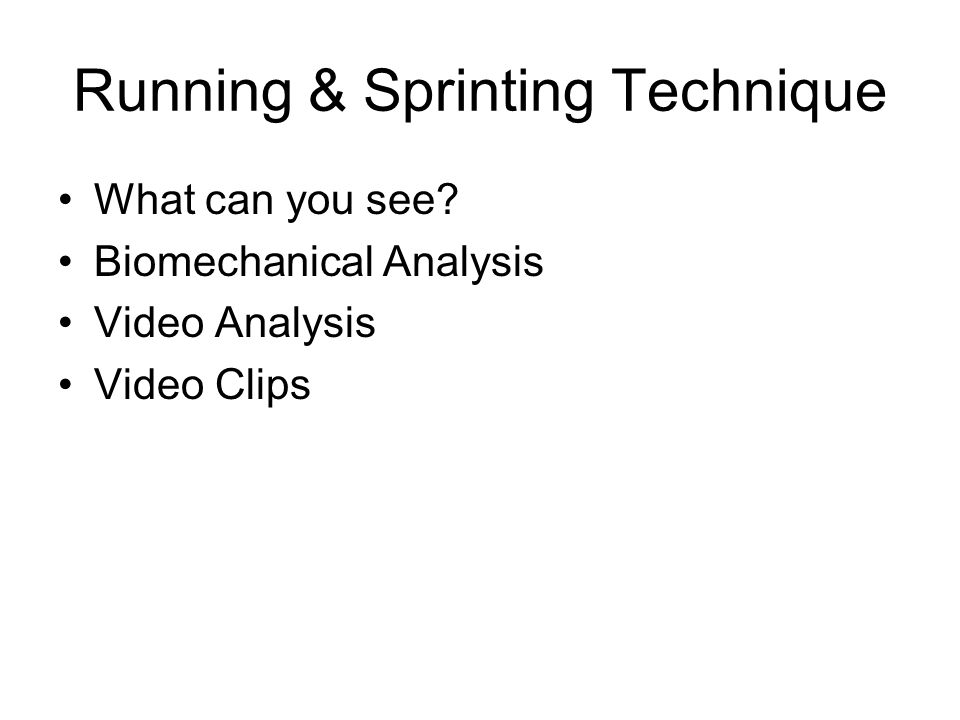 Running & Sprinting Technique What can you see? Biomechanical Analysis Video Analysis Video Clips