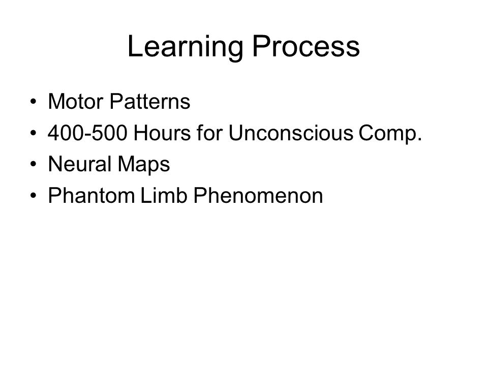 Learning Process Motor Patterns 400-500 Hours for Unconscious Comp. Neural Maps Phantom Limb Phenomenon