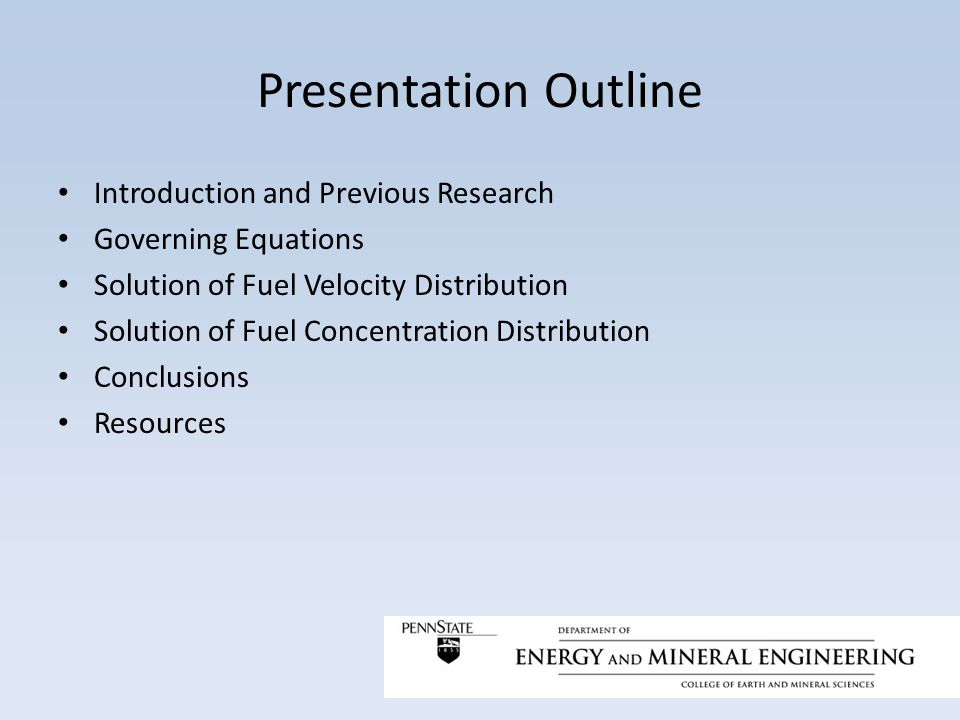 Presentation Outline Introduction and Previous Research Governing Equations Solution of Fuel Velocity Distribution Solution of Fuel Concentration Dist