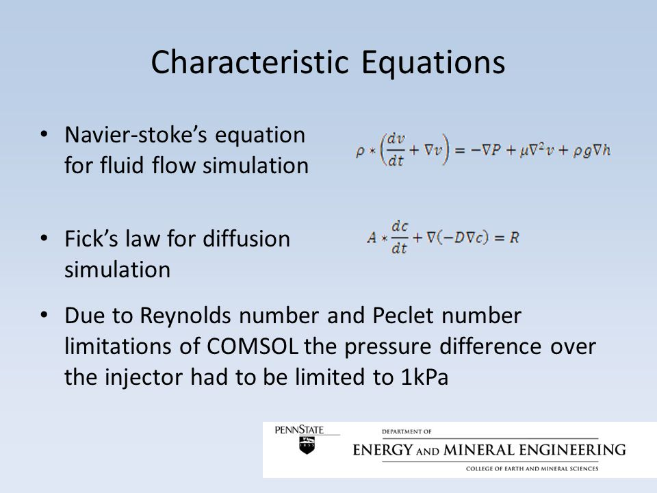 Characteristic Equations Navier-stoke's equation for fluid flow simulation Fick's law for diffusion simulation Due to Reynolds number and Peclet numbe