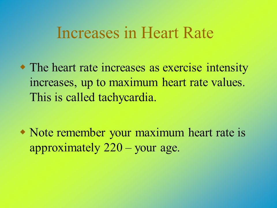 Increases in Heart Rate  The heart rate increases as exercise intensity increases, up to maximum heart rate values.