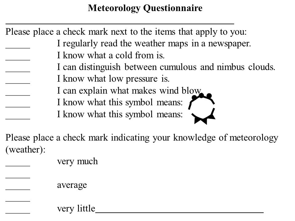Meteorology Questionnaire Please place a check mark next to the items that apply to you: _____I regularly read the weather maps in a newspaper.