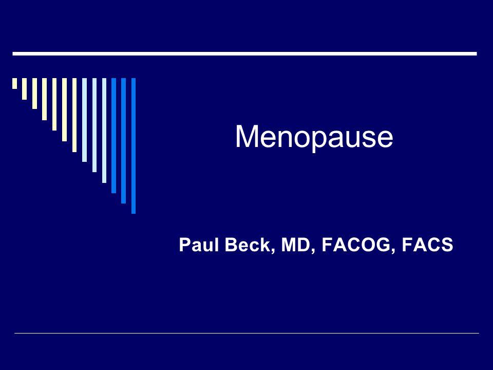 Menopause Paul Beck, MD, FACOG, FACS