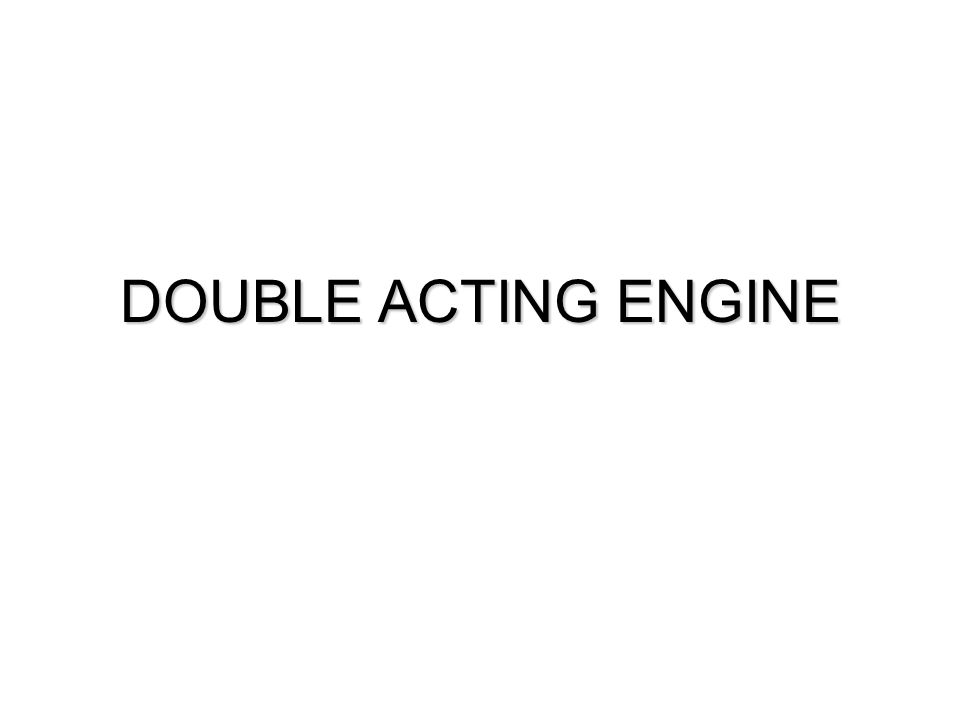 DOUBLE ACTING ENGINE