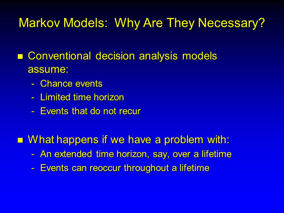 Markov Models: Why Are They Necessary.