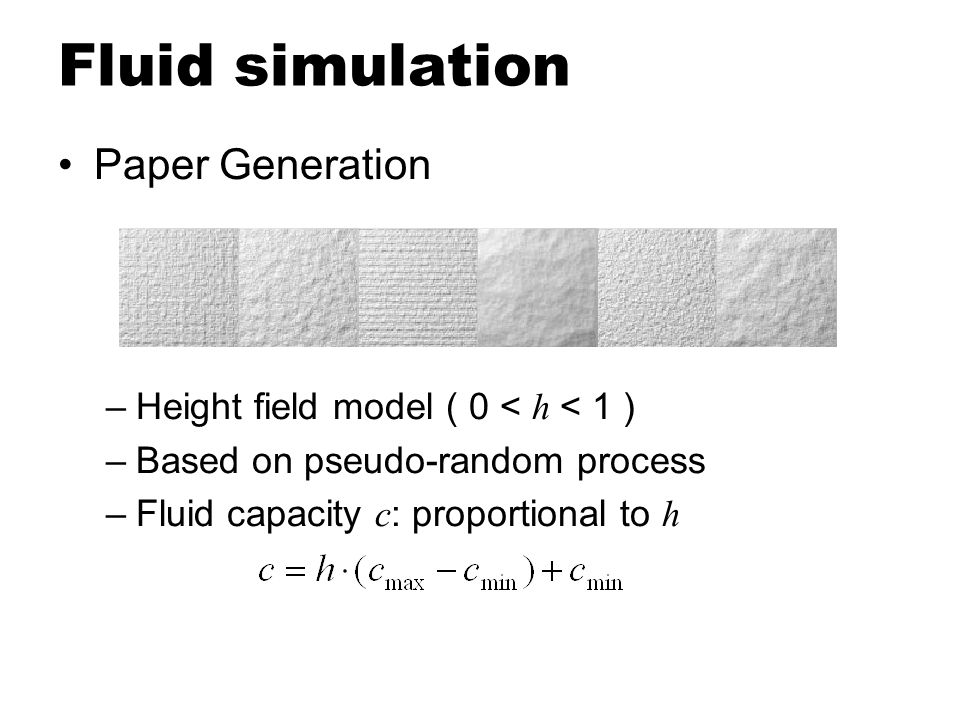Fluid simulation Main loop Applying Capillary Flow Moving Water Moving Pigments Transferring Pigments For each time step
