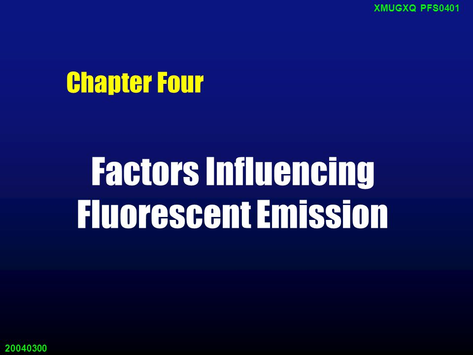 20040300 XMUGXQ PFS0401 Chapter Four Factors Influencing Fluorescent Emission