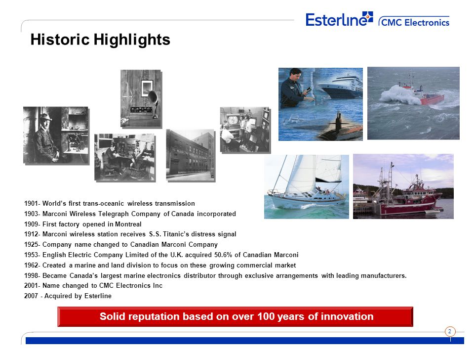 2 Historic Highlights 1901- World's first trans-oceanic wireless transmission 1903- Marconi Wireless Telegraph Company of Canada incorporated 1909- Fi