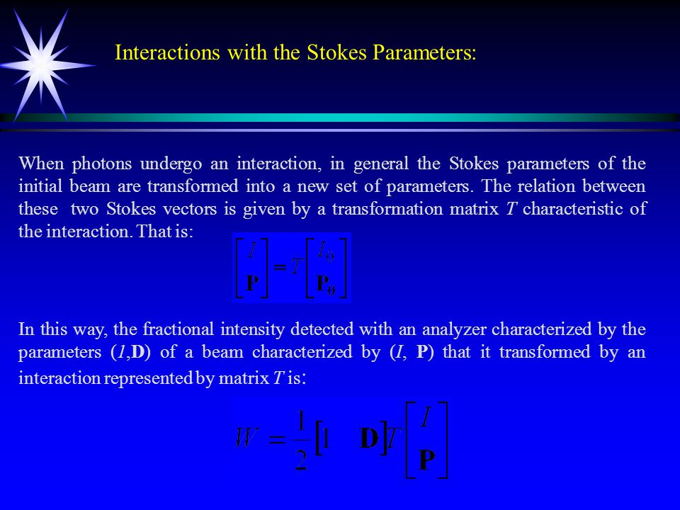 Interactions with the Stokes Parameters: When photons undergo an interaction, in general the Stokes parameters of the initial beam are transformed into a new set of parameters.