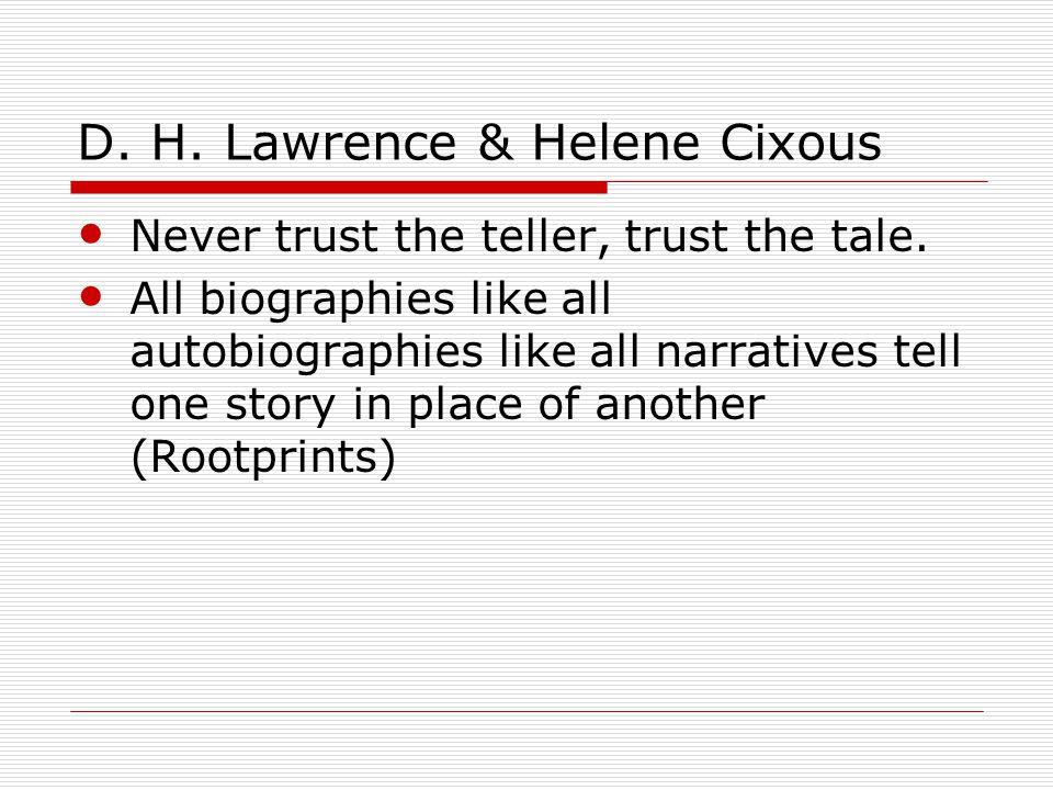 D. H. Lawrence & Helene Cixous Never trust the teller, trust the tale.